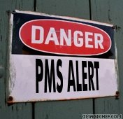 Danger PMS